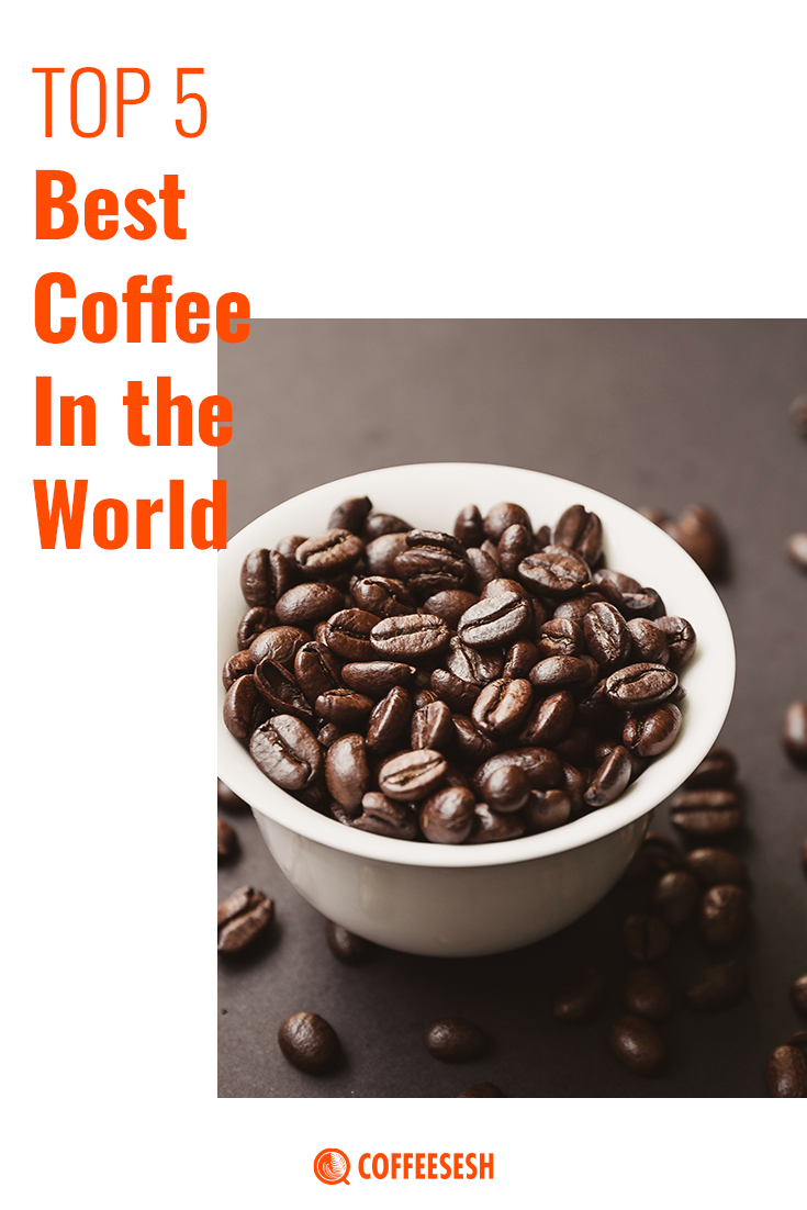 The Top 5 Best Coffee in the World (Coffee Review)