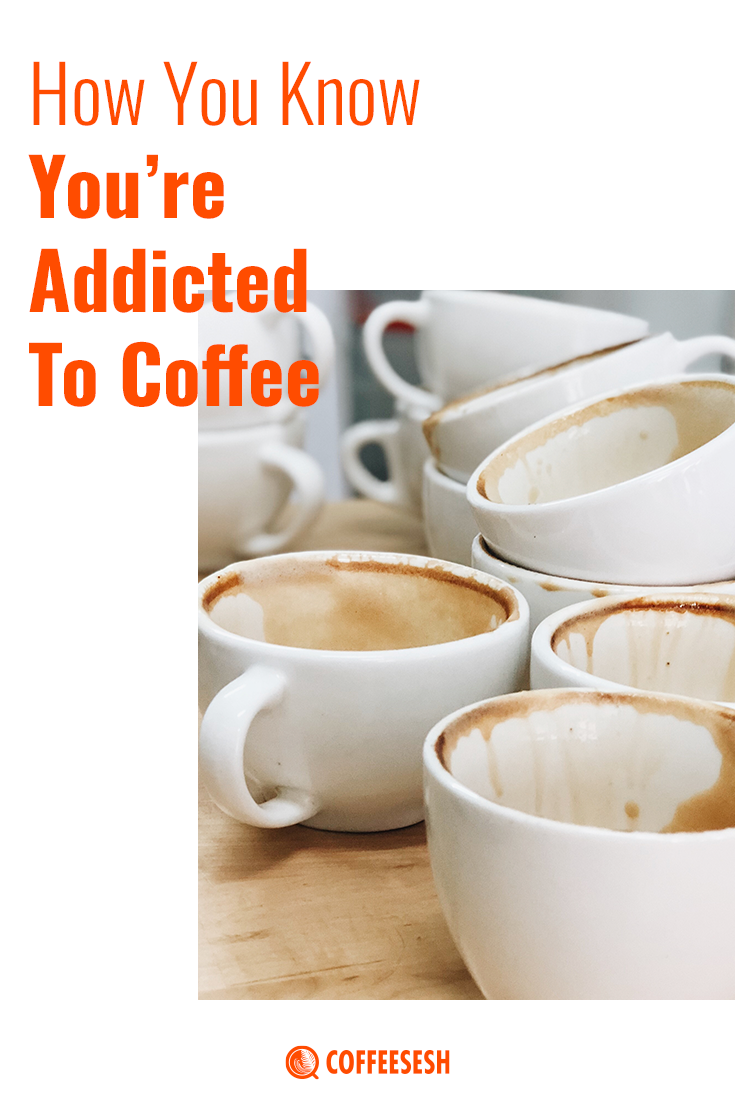 3 Reasons You Know You\'re Addicted to Coffee. Read On!