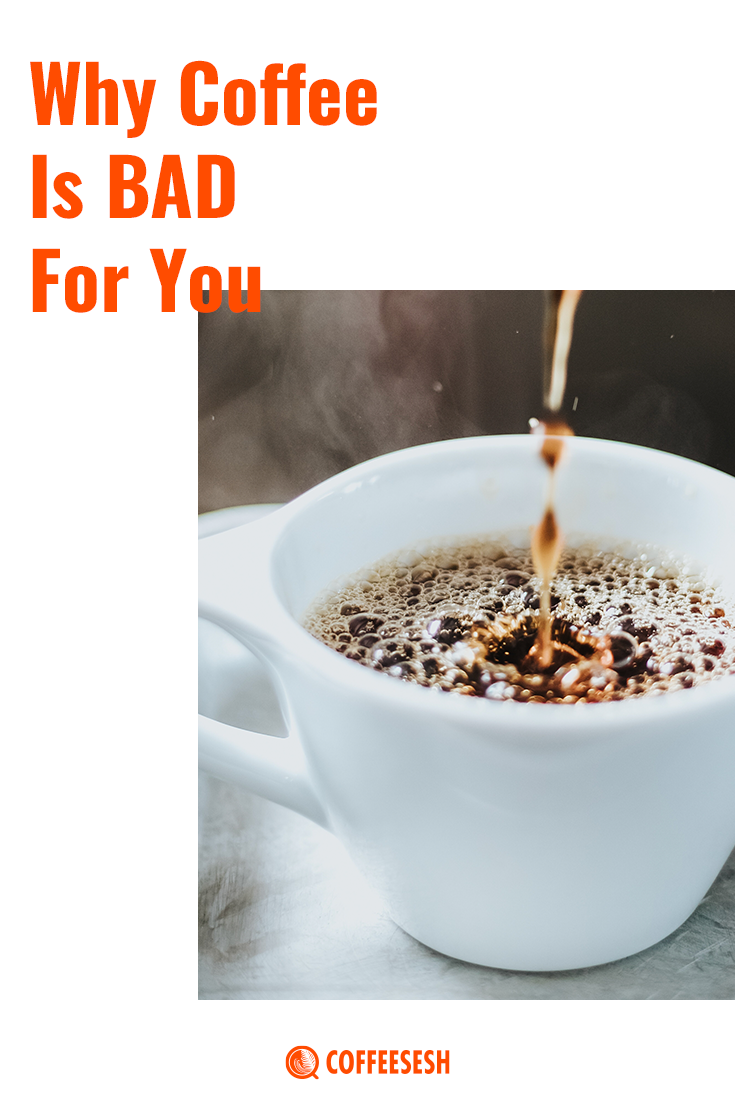 Why Coffee is Bad for You (Addiction and Other Side Effects)
