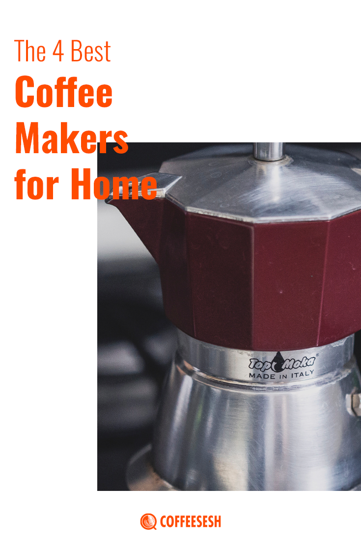 A Review of 4 Best Coffee Makers for Your Home
