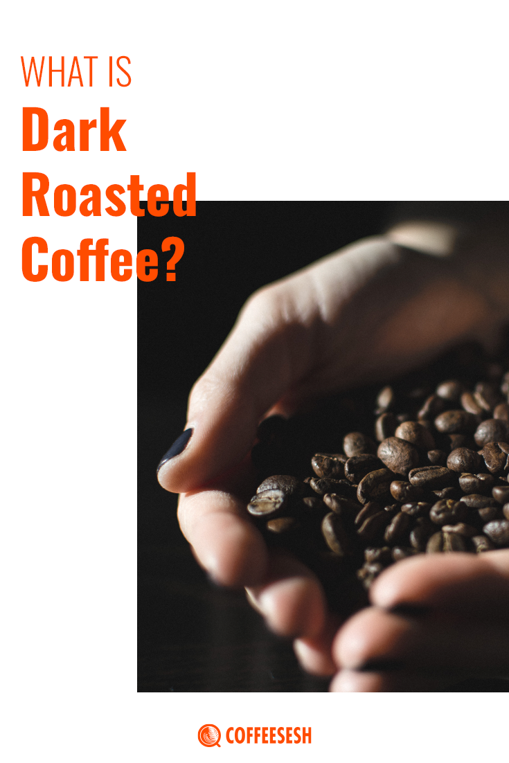 What is Dark Roast Coffee? Read on Coffee Sesh.