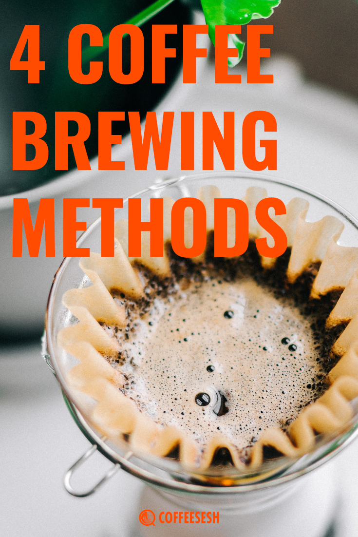 4 Coffee Brewing Methods You Need to Know