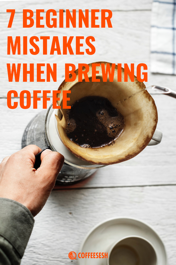 7 Brewing Coffee Mistakes That Beginners Commit