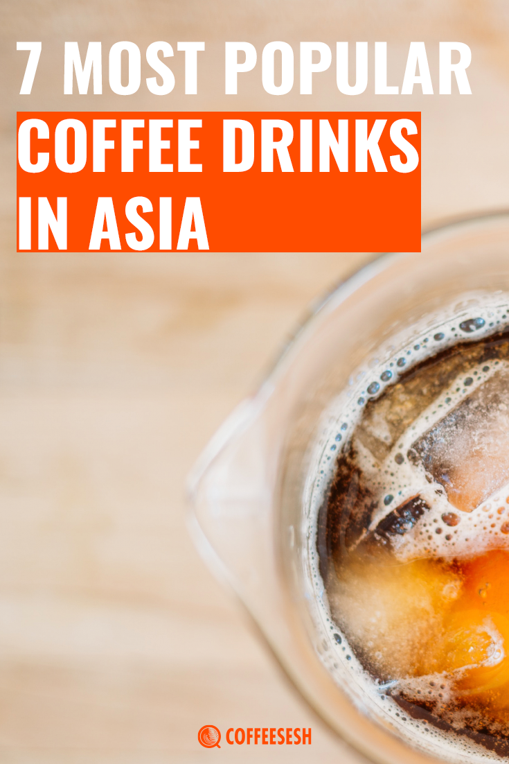 7 Popular Coffee Drinks In Asia