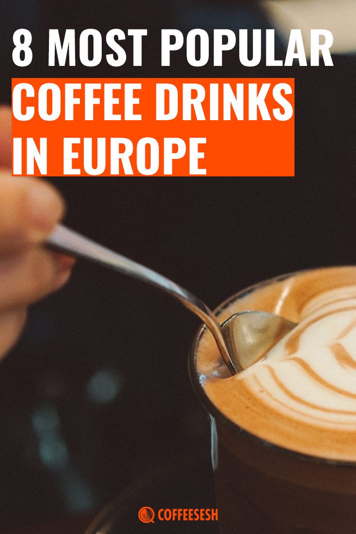 8 of The Most Popular Coffee Drinks in Europe