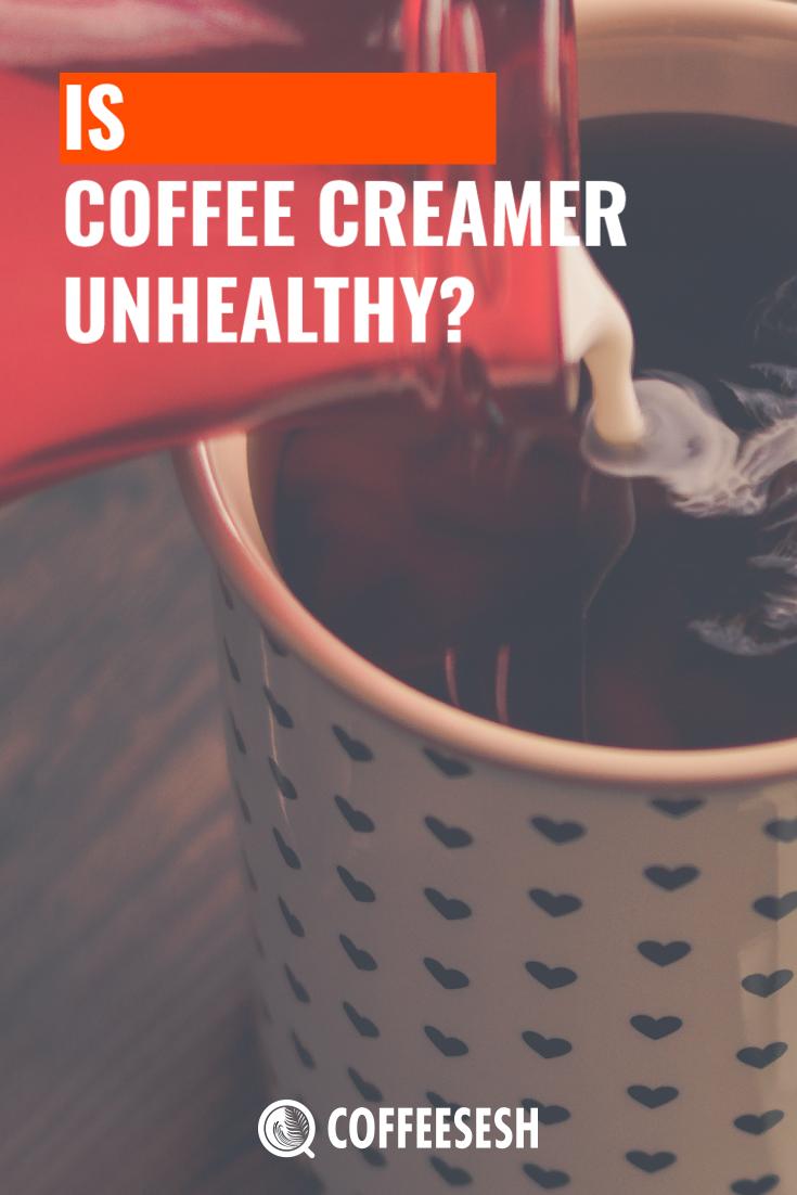 Coffee Basics: Is Coffee Creamer Unhealthy?