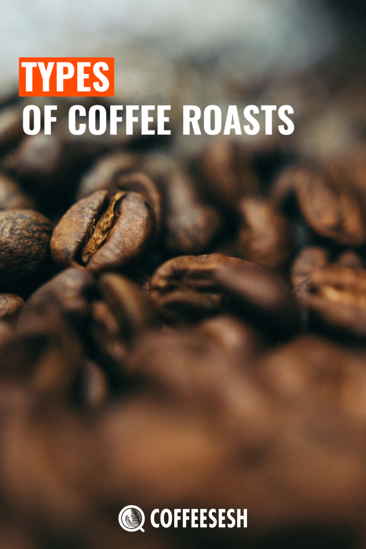Types of Coffee Roasts – The Different Types Of Roasts 2020