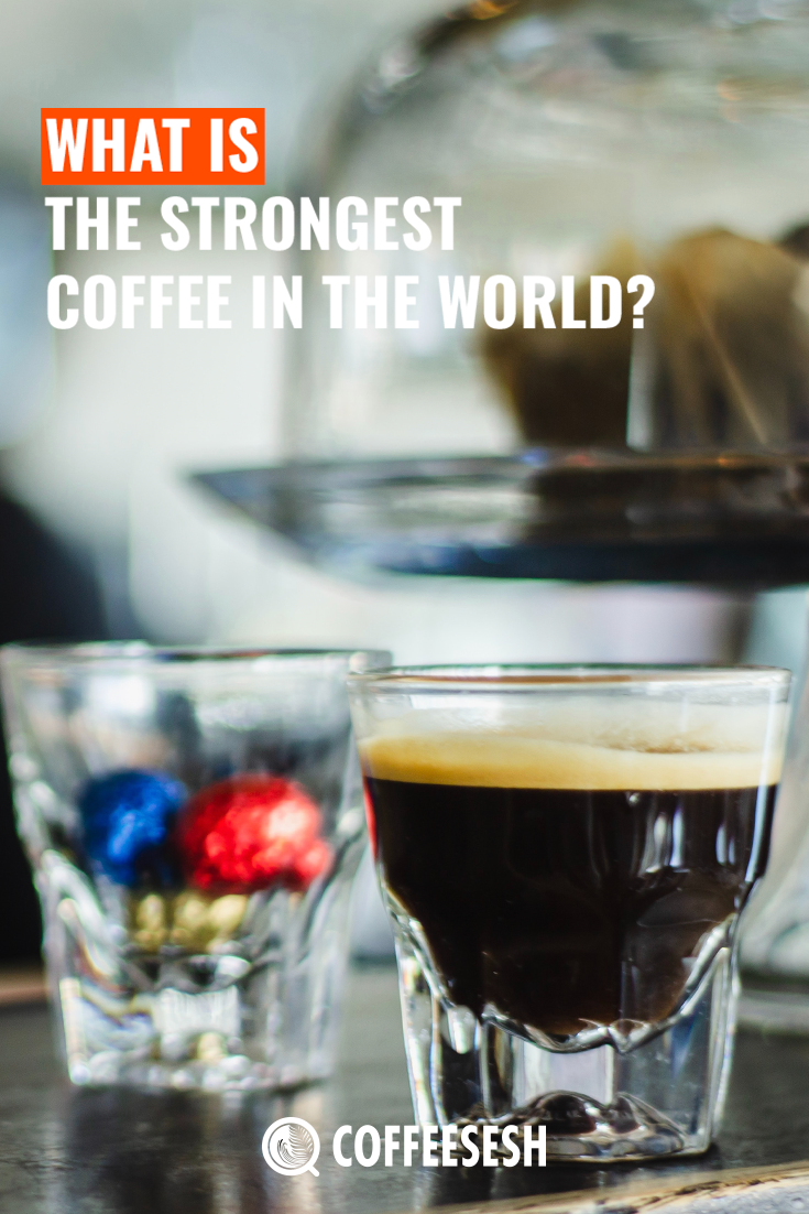 Know More About the Strongest Coffee in the World