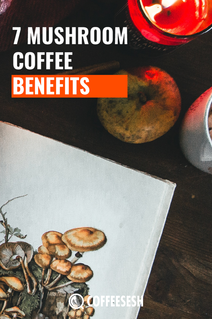 The 7 Important Mushroom Coffee Benefits To A User