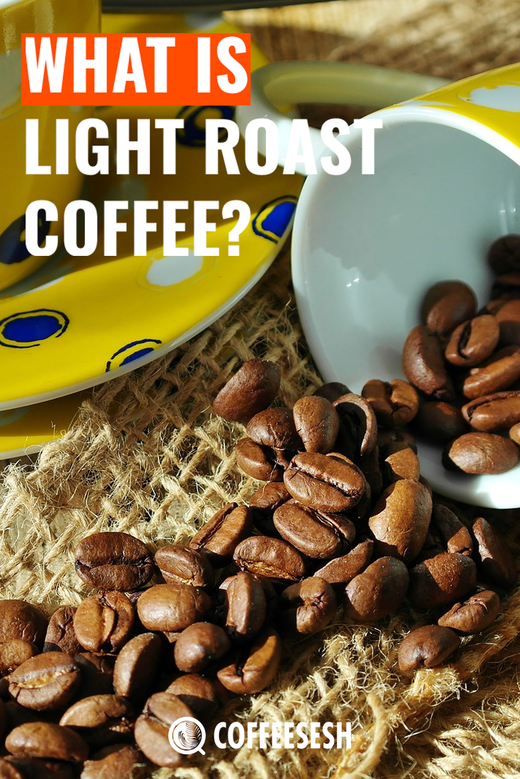 What is Light Roast Coffee?