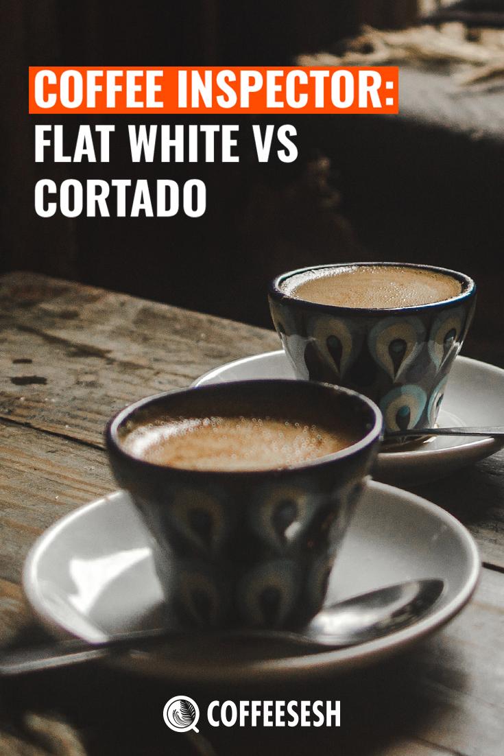 The Coffee Inspector: Flat White VS Cortado