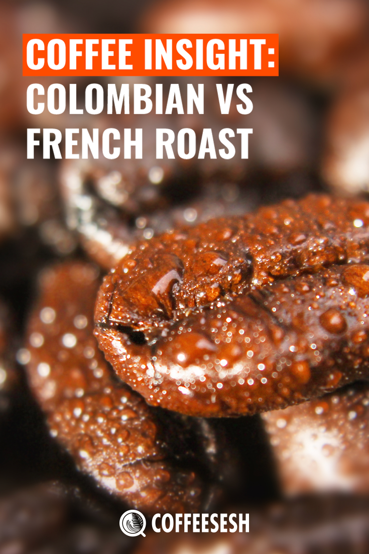 Coffee Insight: Colombian VS French Roast Comparison