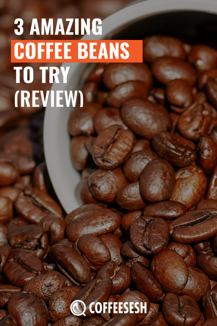 3 Mosst Amazing Coffee Beans That You Should Try