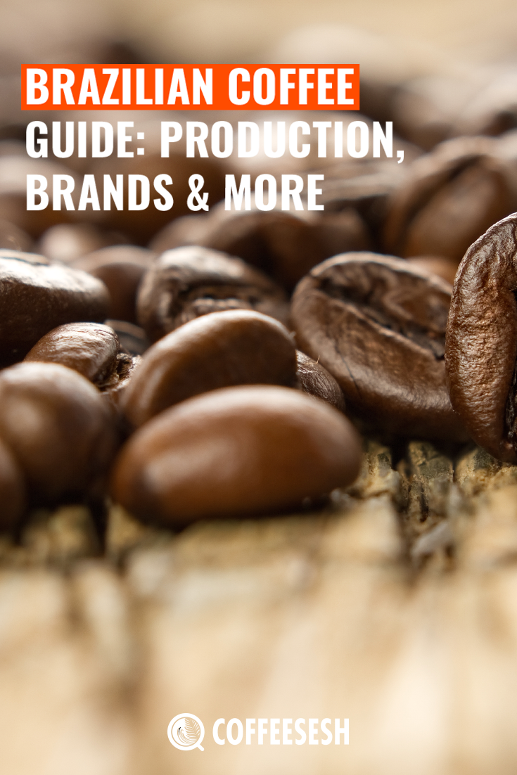 Brazilian Coffee Guide: Production, Brands & Everything You Need To Know.