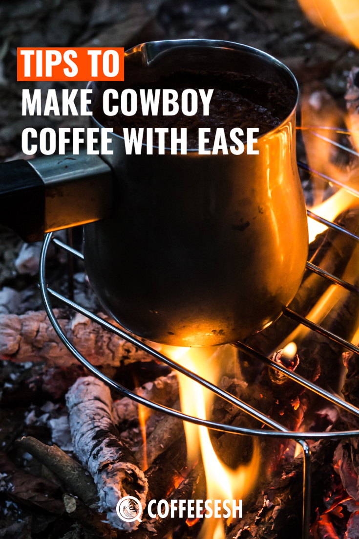 Great Tips to Make Cowboy Coffee with Ease