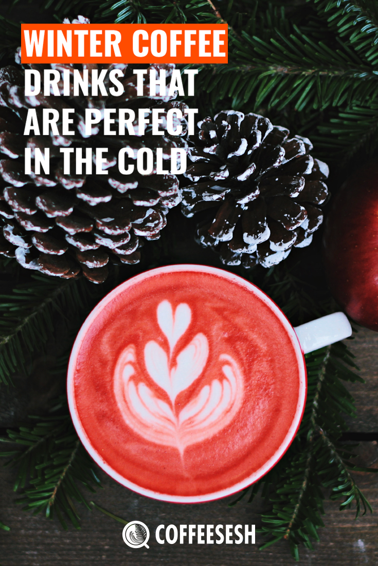 Winter Coffee Drinks That Are Perfect in The Cold